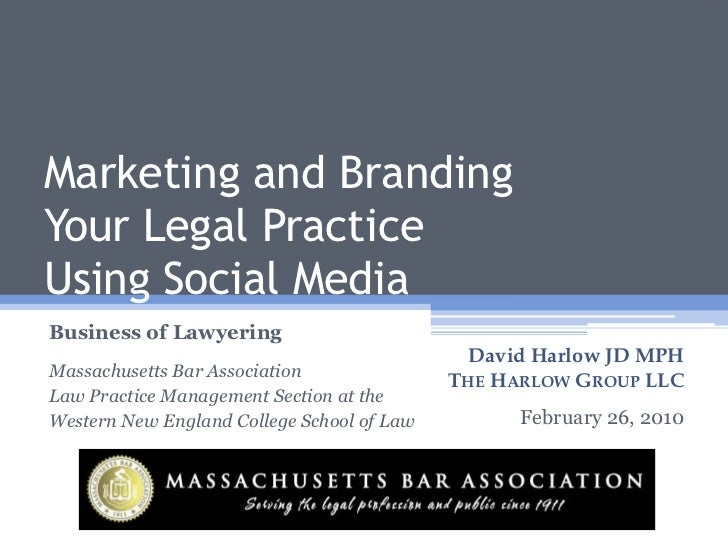 Marketing and Branding Your Legal Practice Using Social Media - Mass Bar Assn - Western New England College - Business of Lawyering