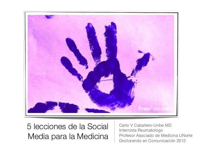 5 lecciones de la Social   Carlo V Caballero-Uribe MD                           Internista Reumatologo Media para la Medic...