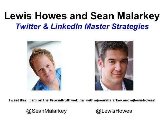 Lewis Howes and Sean Malarkey Twitter & LinkedIn Master Strategies @SeanMalarkey @LewisHowes Tweet this: I am on the #soci...