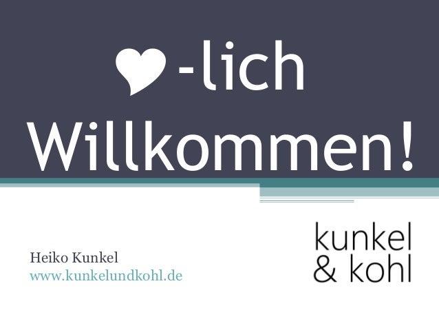 -lichWillkommen!Heiko Kunkelwww.kunkelundkohl.de