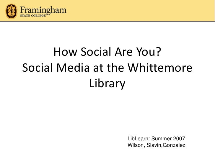 How Social Are You? Social Media at the Whittemore Library<br />LibLearn: Summer 2010 Librarians: Laura Wilson, Barbara Sl...