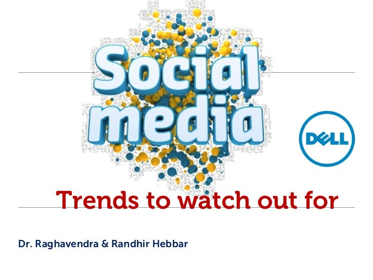 Trends to watch out forDr. Raghavendra & Randhir Hebbar