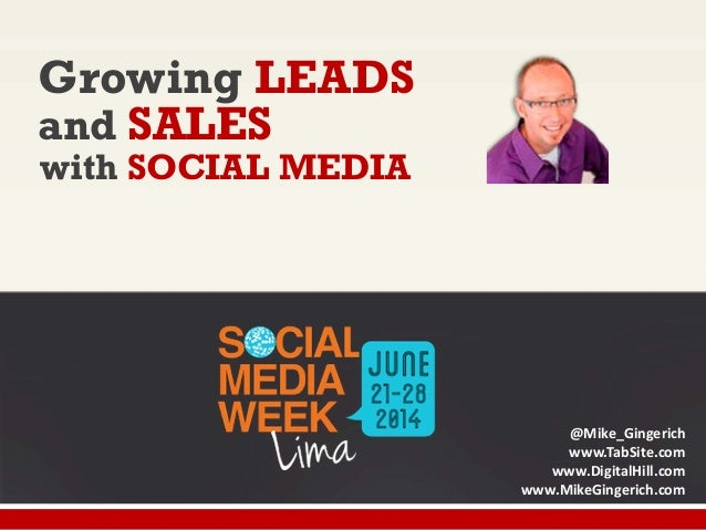 Growing LEADS and SALES with SOCIAL MEDIA @Mike_Gingerich www.TabSite.com www.DigitalHill.com www.MikeGingerich.com