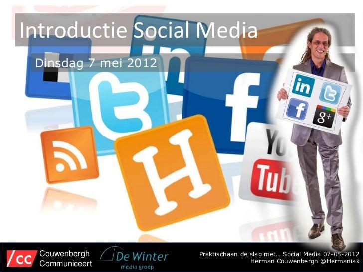 Introductie Social Media Dinsdag 7 mei 2012  Couwenbergh         Praktischaan de slag met… Social Media 07-05-2012  Commun...