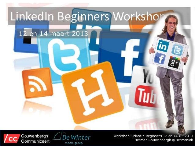 LinkedIn Beginners Workshop 12 en 14 maart 2013 Couwenbergh           Workshop LinkedIn Beginners 12 en 14-03-2013 Communi...
