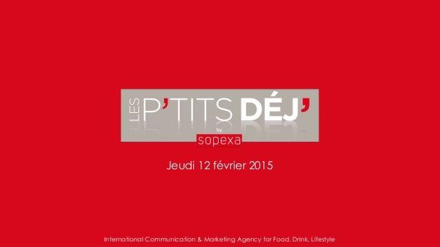 Jeudi 12 février 2015 International Communication & Marketing Agency for Food, Drink, Lifestyle