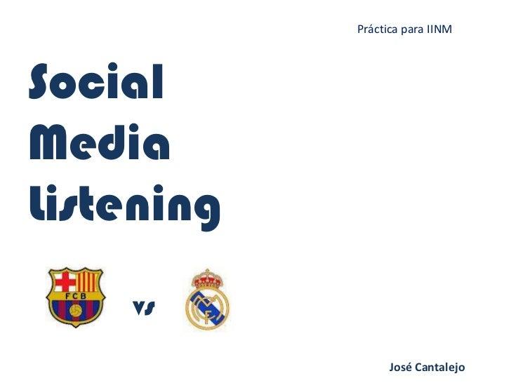 Práctica para IINMSocialMediaListening    vs                  José Cantalejo
