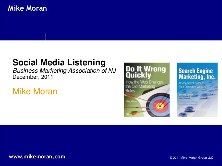 Mike Moran Social Media Listening Business Marketing Association of NJ December, 2011 Mike Moranwww.mikemoran.com         ...