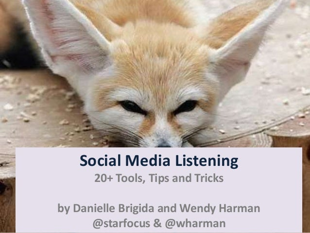 Social Media Listening 20+ Tools, Tips and Tricks by Danielle Brigida and Wendy Harman @starfocus & @wharman
