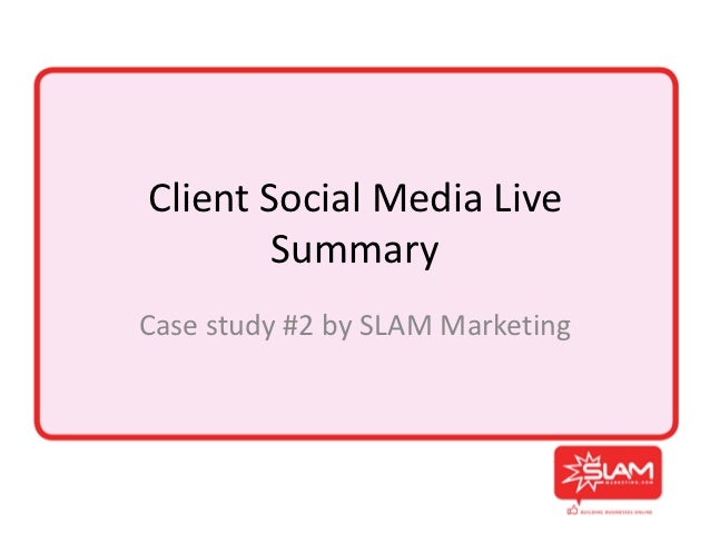 Client Social Media Live        SummaryCase study #2 by SLAM Marketing