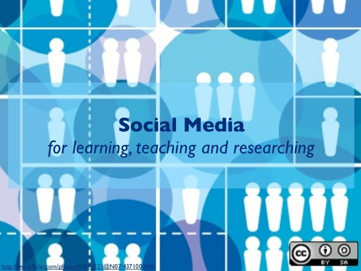 Social Media               for learning, teaching and researchinghttp://www.flickr.com/photos/47691521@N07/4371000486