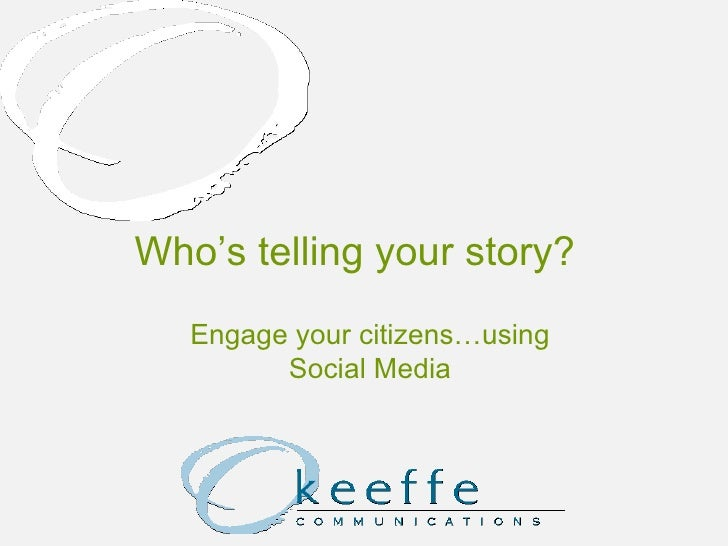 Who's telling your story? Engage your citizens…using Social Media