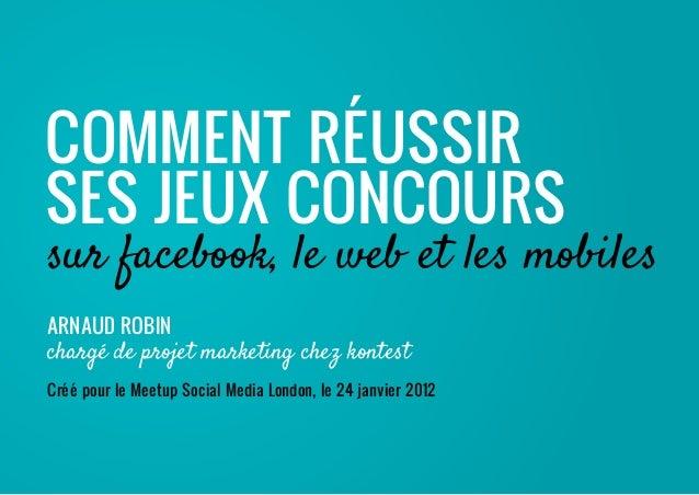 Arnaud Robin chargé de projet marketing chez kontest Créé pour le Meetup Social Media London, le 24 janvier 2012 sur faceb...