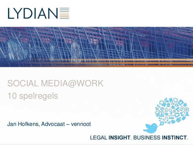 SOCIAL MEDIA@WORK10 spelregelsJan Hofkens, Advocaat – vennoot