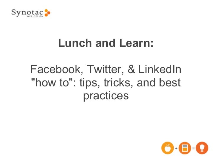 """Lunch and Learn:Facebook, Twitter, & LinkedIn""""how to"""": tips, tricks, and best           practices"""