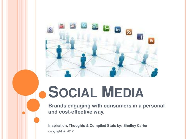 SOCIAL MEDIABrands engaging with consumers in a personaland cost-effective way.Inspiration, Thoughts & Compiled Stats by: ...