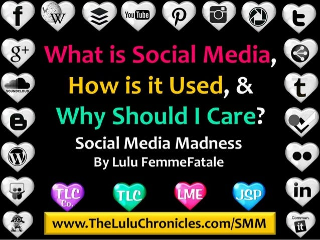 Social Media Madness: What, How & Why
