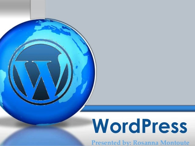 WordPress Presented by: Rosanna Montoute
