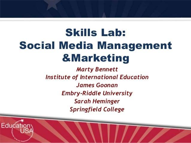 Skills Lab: Social Media Management &Marketing Marty Bennett Institute of International Education James Goonan Embry-Riddl...