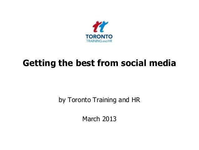 Getting the best from social media       by Toronto Training and HR              March 2013