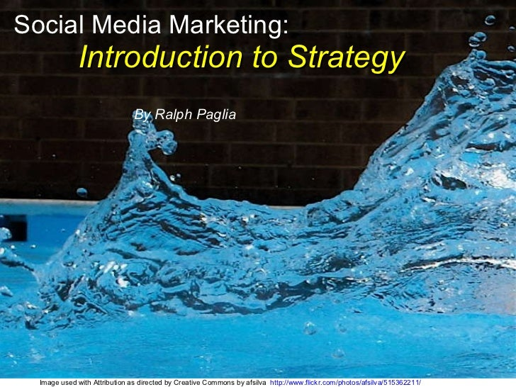 Social Media Marketing:   Introduction to Strategy   By Ralph Paglia Image used with Attribution as directed by Creative C...