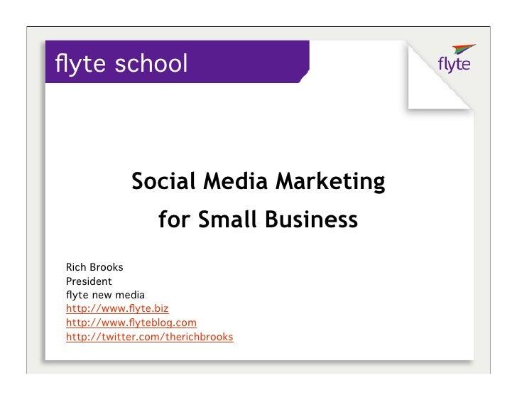 flyte school                Social Media Marketing                  for Small Business Rich Brooks President flyte new media...