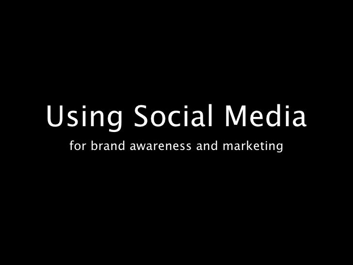 Using Social Media  for brand awareness and marketing