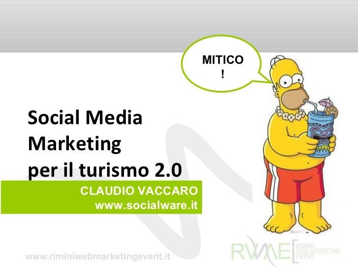Social Media  Marketing per il turismo  2.0 MITICO! CLAUDIO VACCARO www.socialware.it