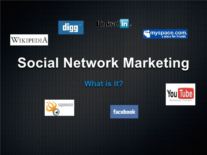 Social Network Marketing          What is it?