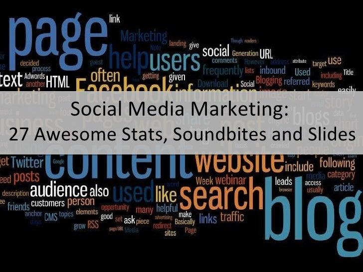 Social Media Marketing:  27 Awesome Stats, Soundbites and Slides