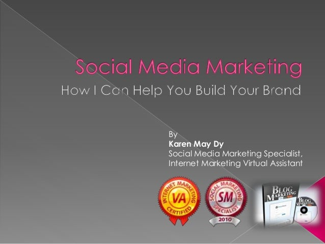By Karen May Dy Social Media Marketing Specialist, Internet Marketing Virtual Assistant