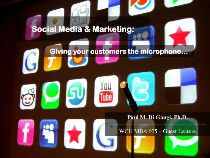 Social Media & Marketing:<br />Giving your customers the microphone…<br />Paul M. Di Gangi, Ph.D.<br />-------------------...