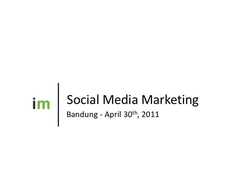 Social Media Marketing<br />Bandung - April 30th, 2011<br />