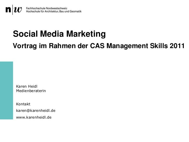 Social Media Marketing<br />Vortrag im Rahmen der CAS Management Skills 2011<br />Karen HeidlMedienberaterin<br />Kontakt<...