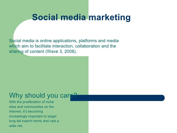Social media marketing  Why should you care? With the proliferation of niche sites and communities on the Internet, it's b...