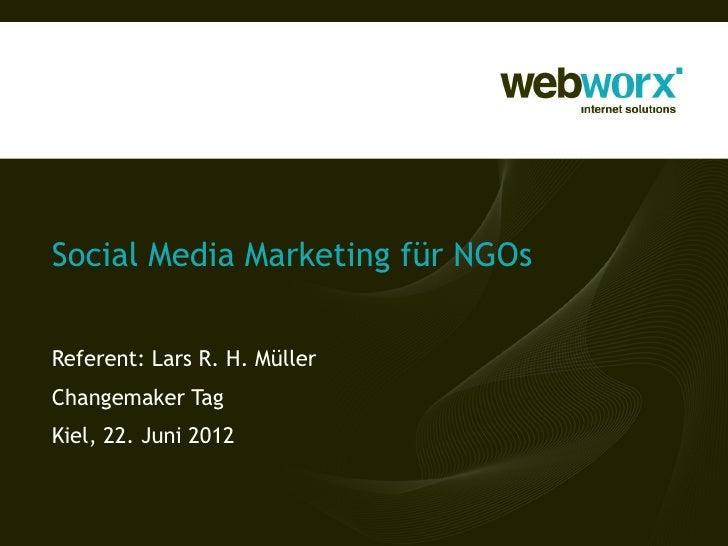 Social Media Marketing für NGOsReferent: Lars R. H. MüllerChangemaker TagKiel, 22. Juni 2012
