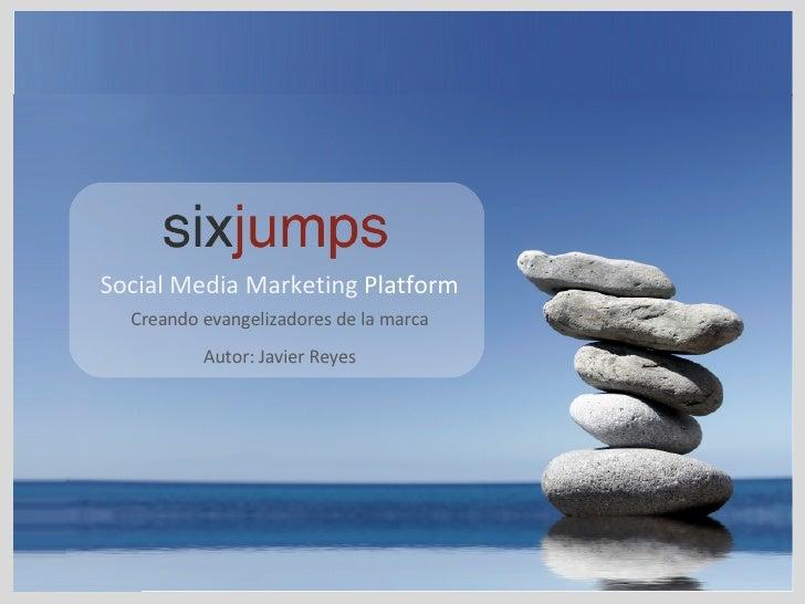 Social Media Marketing  Platform Creando evangelizadores de la marca Autor: Javier Reyes