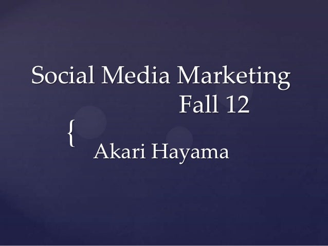 Social Media Marketing             Fall 12  {      Akari Hayama