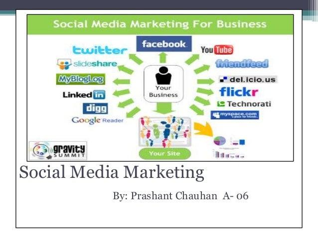 Social Media Marketing           By: Prashant Chauhan A- 06