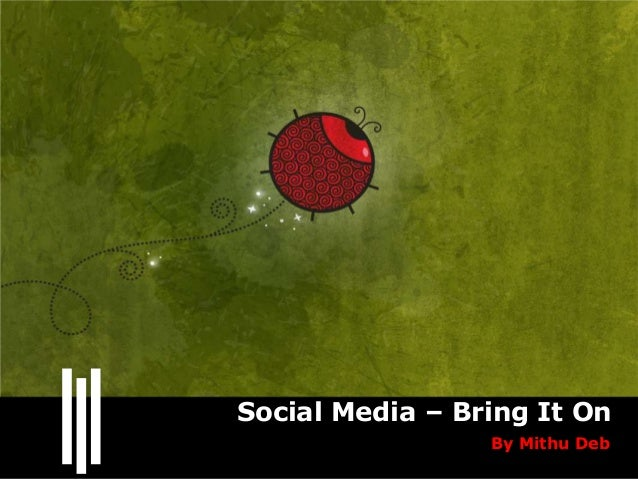 Social Media – Bring It On                 By Mithu Deb