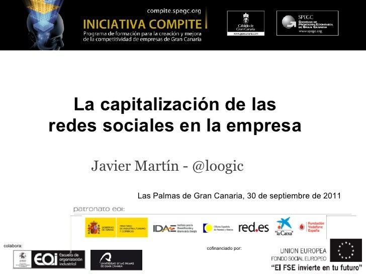 La capitalización de las            redes sociales en la empresa                Javier Martín - @loogic                   ...