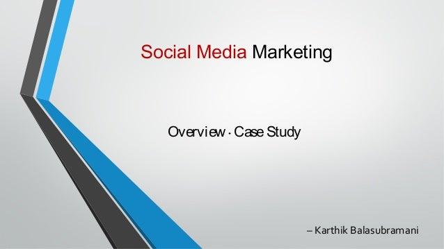 Overview · CaseStudy Social Media Marketing – Karthik Balasubramani