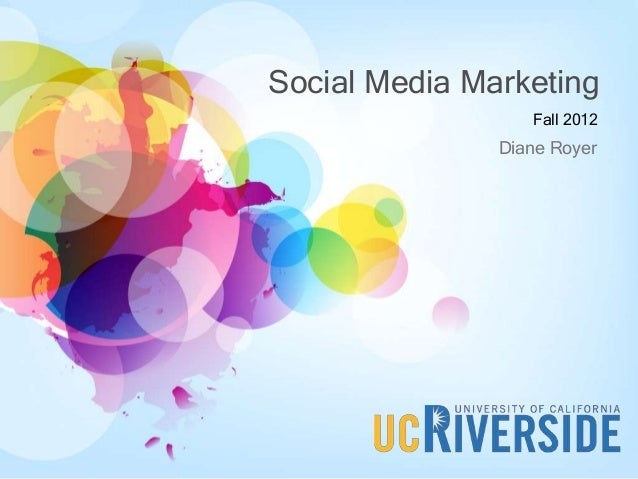 Social Media Marketing                  Fall 2012               Diane Royer