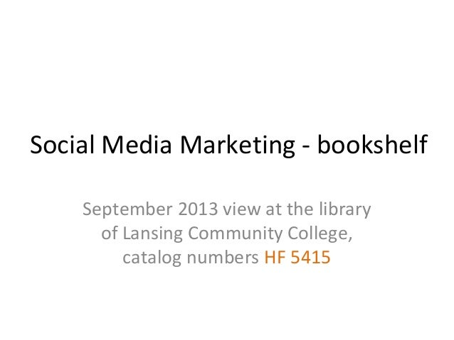 Social Media Marketing - bookshelf September 2013 view at the library of Lansing Community College, catalog numbers HF 5415