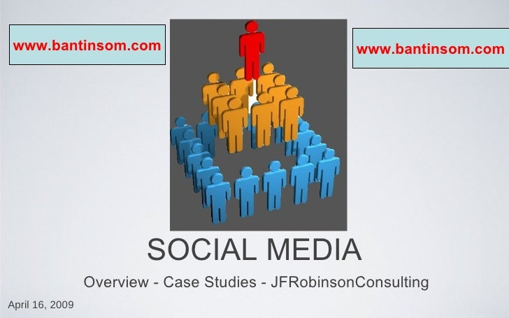 SOCIAL MEDIA  Overview - Case Studies - JFRobinsonConsulting  April 16, 2009  www.bantinsom.com www.bantinsom.com
