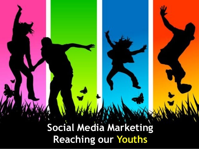 Social Media Marketing - Reaching our Youths