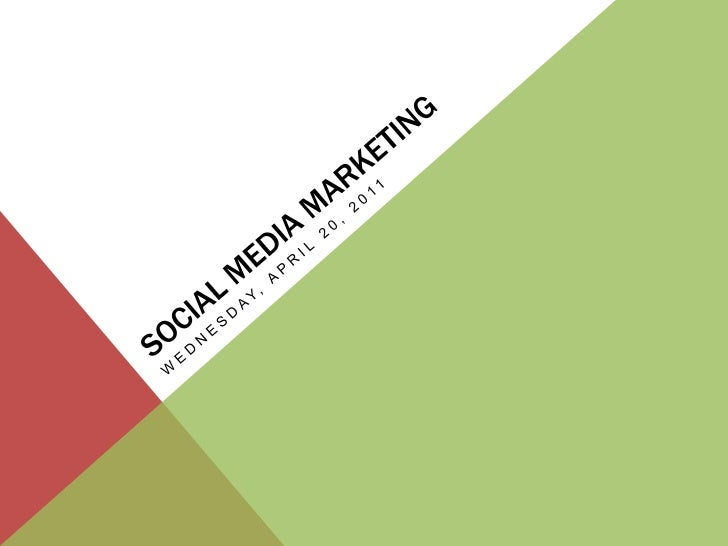 Social Media marketing<br />Wednesday, April 20, 2011<br />