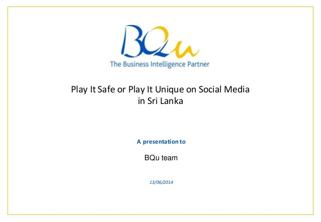 The Business Intelligence Partner Page * * A presentation to BQu team 13/06/2014 Play It Safe or Play It Unique on Social ...