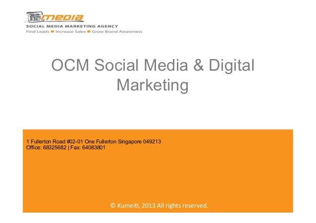 OCM Social Media & Digital Marketing ©  Kumei(,  2013  All  rights  reserved.   1 Fullerton Road #02-01 ...