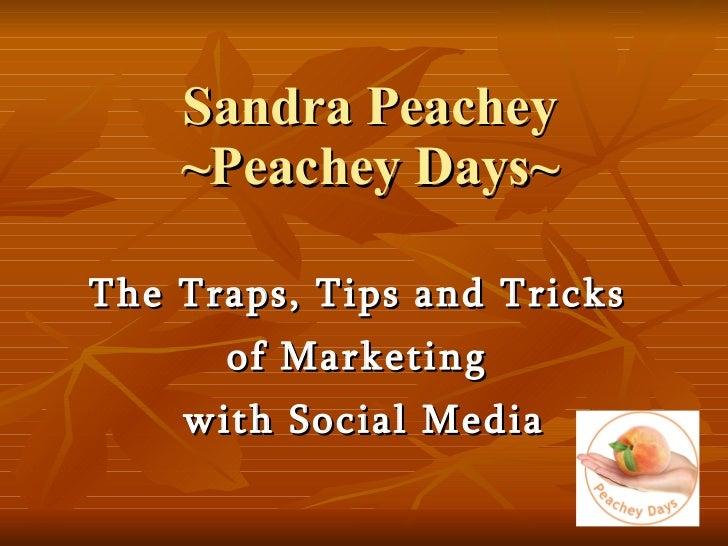 Sandra Peachey ~Peachey Days~ The Traps, Tips and Tricks  of Marketing  with Social Media